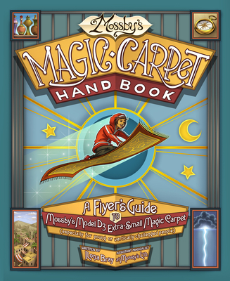 Mossby's Magic Carpet Handbook: A Flyer's Guide to Mossby's Model D3 Extra-Small Magic Carpet (Especially for Young or Vertically Challenged People) Cover Image