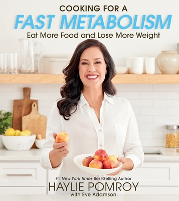 Cooking for a Fast Metabolism: Eat More Food and Lose More Weight Cover Image