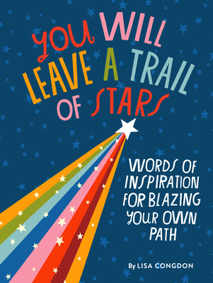 You Will Leave a Trail of Stars: Words of Inspiration for Blazing Your Own Path