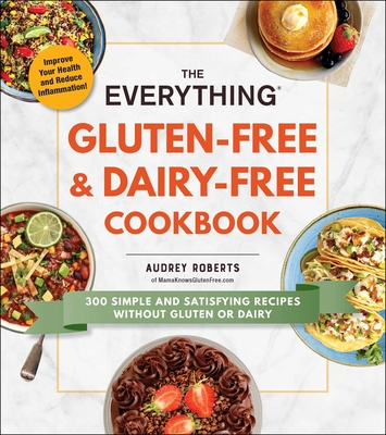 The Everything Gluten-Free & Dairy-Free Cookbook: 300 Simple and Satisfying Recipes without Gluten or Dairy (Everything®) Cover Image