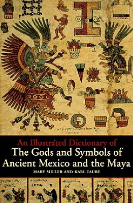 An Illustrated Dictionary of the Gods and Symbols of Ancient Mexico and the Maya Cover Image
