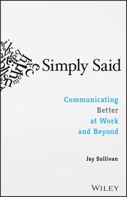 Simply Said: Communicating Better at Work and Beyond Cover Image