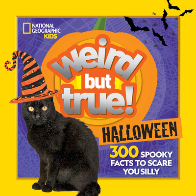 Weird But True Halloween: 300 Spooky Facts to Scare You Silly Cover Image