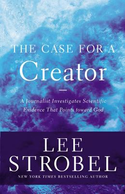 The Case for a Creator: A Journalist Investigates Scientific Evidence That Points Toward God (Case for ...) Cover Image