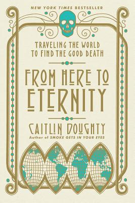 From Here to Eternity: Traveling the World to Find the Good Death Cover Image