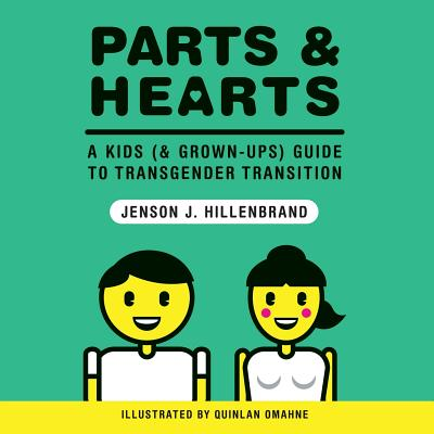 Parts and Hearts: A Kids (and Grown-Ups) Guide to Transgender Transition Cover Image