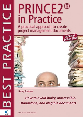 Prince2 in Practice: A Practical Approach to Creating Project Management Documents: How to Avoid Bulky, Inaccessible, Stand Alone, and Ille Cover Image