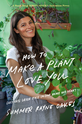 How to Make a Plant Love You: Cultivate Green Space in Your Home and Heart Cover Image