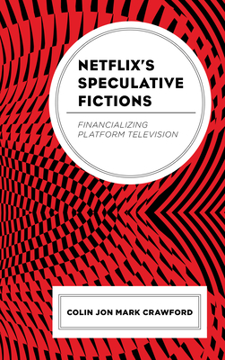 Netflix's Speculative Fictions: Financializing Platform Television Cover Image