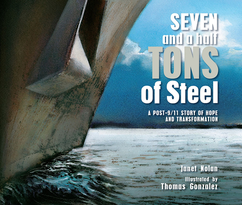 Seven and a Half Tons of Steel: A Post-9/11 Story of Hope and Transformation Cover Image