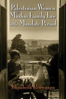 Palestinian Women and Muslim Family Law in the Mandate Period (Gender) cover