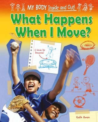 What Happens When I Move? (My Body: Inside and Out! (Ruby Tuesday Books)) Cover Image