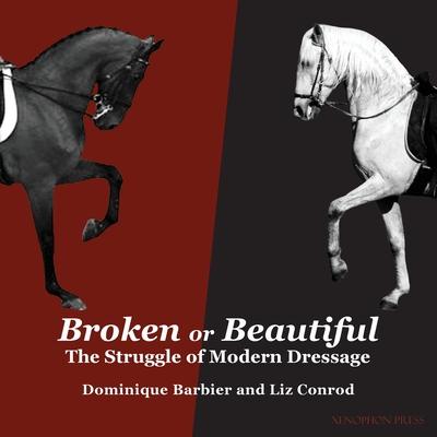 Broken or Beautiful: The Struggle of Modern Dressage: The Struggle of Modern Dressage Cover Image