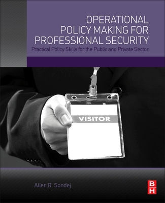Operational Policy Making for Professional Security: Practical Policy Skills for the Public and Private Sector Cover Image