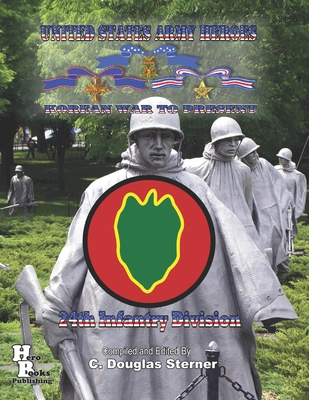 United States Army Heroes Korean War to Present: 24th Infantry Division Cover Image