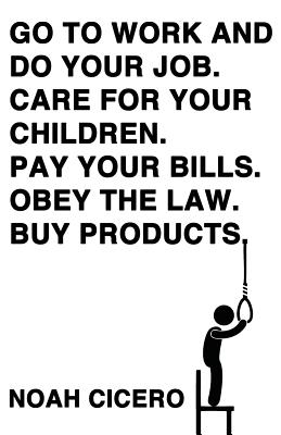 Go to Work and Do Your Job. Care for Your Children. Pay Your Bills. Obey the Law. Buy Products. Cover Image