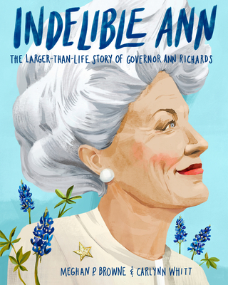 Indelible Ann: The Larger-Than-Life Story of Governor Ann Richards Cover Image