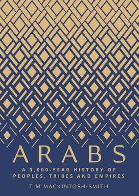 Arabs: A 3,000-Year History of Peoples, Tribes and Empires Cover Image