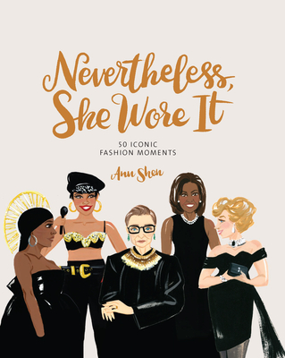 Nevertheless, She Wore It: 50 Iconic Fashion Moments Cover Image