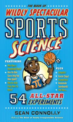 The Book of Wildly Spectacular Sports Science: 54 All-Star Experiments (Irresponsible Science) Cover Image