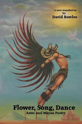 Flower, Song, Dance: Mayan and Aztec Poetry Cover Image