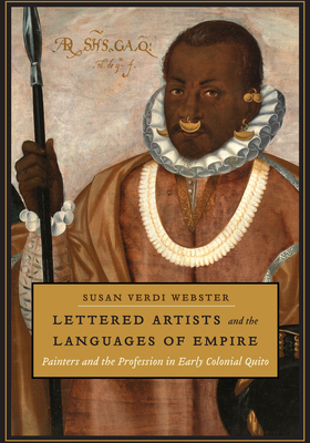 Lettered Artists and the Languages of Empire: Painters and the Profession in Early Colonial Quito Cover Image
