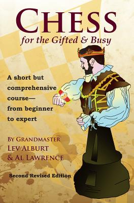 Chess for the Gifted & Busy: A Short But Comprehensive Course From Beginner to Expert - Second Revised Edition Cover Image