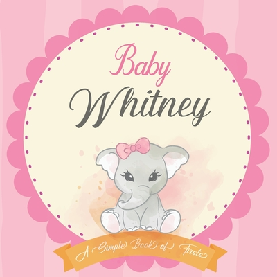 Baby Whitney A Simple Book of Firsts: First Year Baby Book a Perfect Keepsake Gift for All Your Precious First Year Memories Cover Image