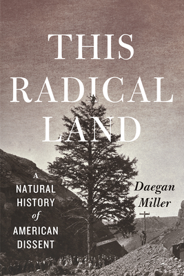 This Radical Land: A Natural History of American Dissent Cover Image