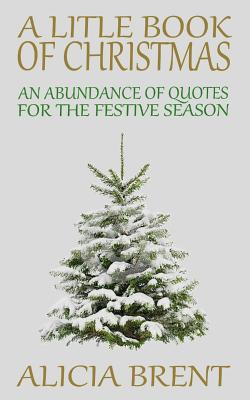 A Little Book Of Christmas: An Abundance of Quotes for the Festive Season Cover Image