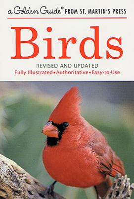Birds: A Fully Illustrated, Authoritative and Easy-to-Use Guide (A Golden Guide from St. Martin's Press) Cover Image