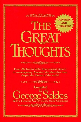 The Great Thoughts, Revised and Updated: From Abelard to Zola, from Ancient Greece to Contemporary America, the Ideas That Have Shaped the History of the World Cover Image
