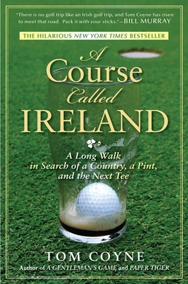 A Course Called Ireland: A Long Walk in Search of a Country, a Pint, and the Next Tee Cover Image
