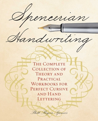 Spencerian Handwriting: The Complete Collection of Theory and Practical Workbooks for Perfect Cursive and Hand Lettering Cover Image
