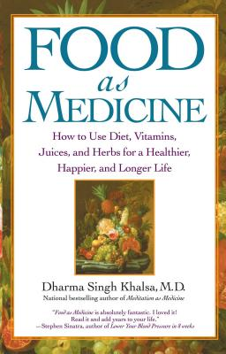 Food As Medicine: How to Use Diet, Vitamins, Juices, and Herbs for a Healthier, Happier, and Longer Life Cover Image