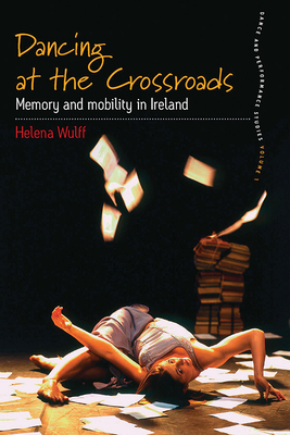 Dancing at the Crossroads: Memory and Mobility in Ireland (Dance and Performance Studies #1) Cover Image