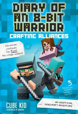 Diary of an 8-Bit Warrior: Crafting Alliances (Book 3 8-Bit Warrior series): An Unofficial Minecraft Adventure Cover Image