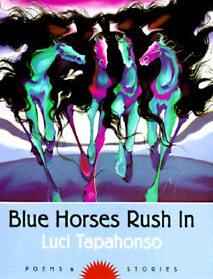 Blue Horses Rush In: Poems and Stories (Sun Tracks  #34) Cover Image
