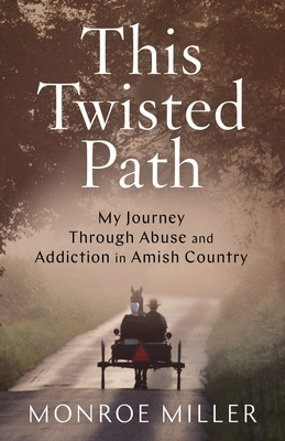 This Twisted Path: My Journey through Abuse and Addiction in Amish Country Cover Image
