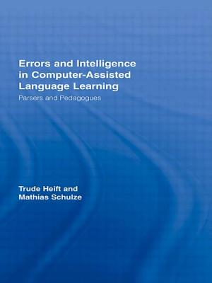 Errors and Intelligence in Computer-Assisted Language Learning: Parsers and Pedagogues (Routledge Studies in Computer Assisted Language Learning) Cover Image