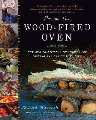 From the Wood-Fired Oven: New and Traditional Techniques for Cooking and Baking with Fire Cover Image