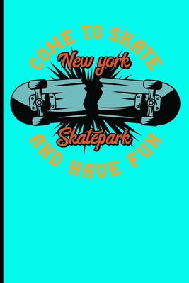Come To Skate And Have Fun New York Skatepark: Skateboard Notebook For Flip Trick Freestyle Or Just Skating (Skateboarding #6) Cover Image