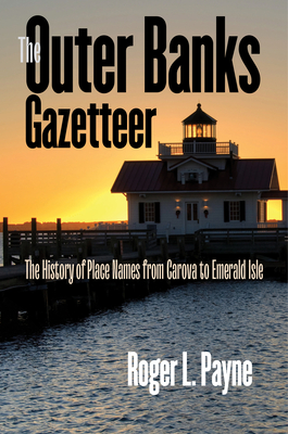The Outer Banks Gazetteer: The History of Place Names from Carova to Emerald Isle Cover Image