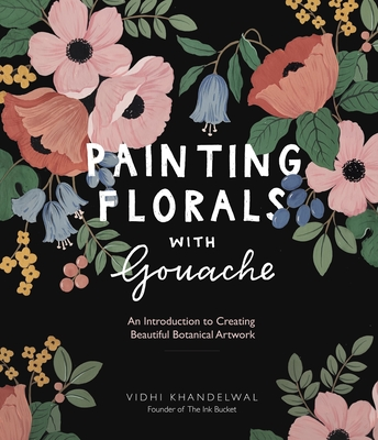 Painting Florals with Gouache: An Introduction to Creating Beautiful Botanical Artwork Cover Image