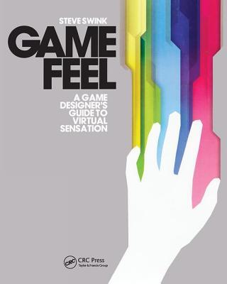 Game Feel: A Game Designer's Guide to Virtual Sensation (Morgan Kaufmann Game Design Books) Cover Image