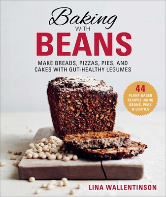 Baking with Beans: Make Breads, Pizzas, Pies, and Cakes with Gut-Healthy Legumes Cover Image