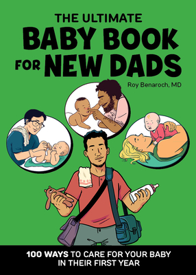 The Ultimate Baby Book for New Dads: 100 Ways to Care for Your Baby in Their First Year Cover Image
