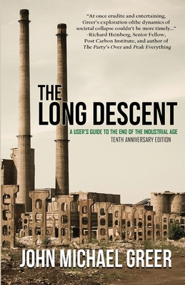 The Long Descent: A User's Guide to the End of the Industrial Age Cover Image
