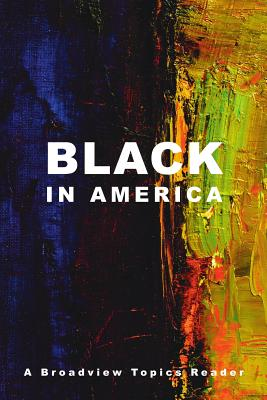 Black in America: A Broadview Topics Reader Cover Image