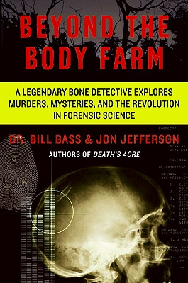 Beyond the Body Farm: A Legendary Bone Detective Explores Murders, Mysteries, and the Revolution in Forensic Science Cover Image